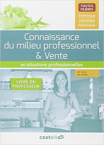 Télécharger en ligne Connaissance du milieu professionnel & vente en situations professionnelles : Livre du professeur pdf, epub
