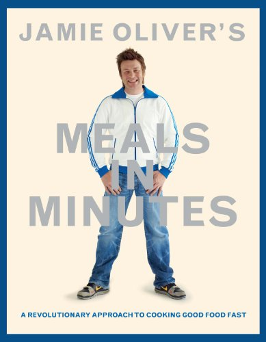 Jamie Oliver's Meals in Minutes: A Revolutionary Approach to Cooking Good Food -