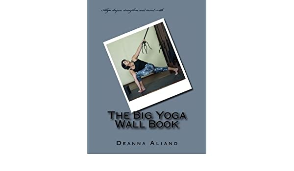 The Big Yoga Wall Book by Deanna D Aliano 2016-03-01: Amazon ...