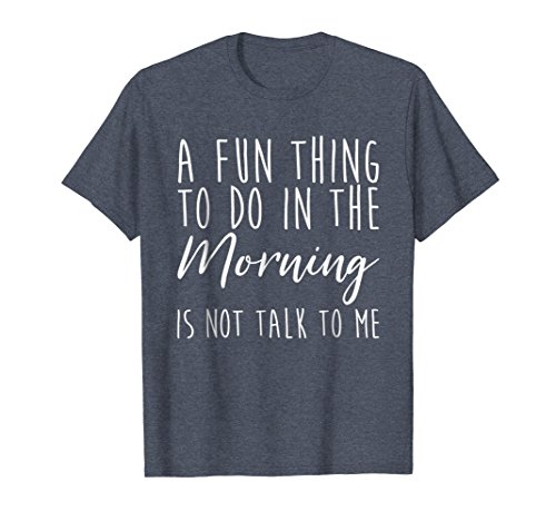 Do In The Morning Is Not Talk To Me T-Shirt XL Heather Blue ()