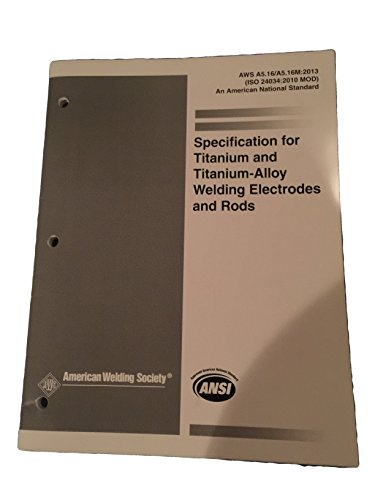 AWS A5.16/A5.16M:2013 Specification for Titanium and Titanium Alloy Welding Electrodes and Rods (ISO 24034:2010 MOD)