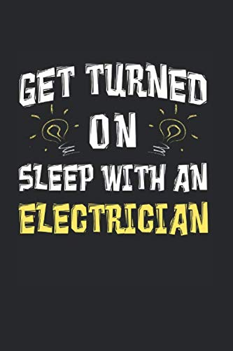 Get Turned On Sleep With An Electrician: Electrician Themed Blank Lined Notebook ()