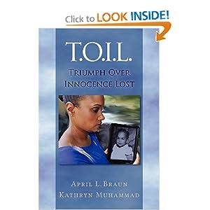 T.O.I.L.: Triumph Over Innocence Lost April L Braun and Kathryn Muhammad