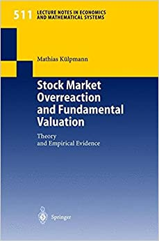 Stock Market Overreaction and Fundamental Valuation: Theory and Empirical Evidence (Lecture Notes in Economics and Mathematical Systems)