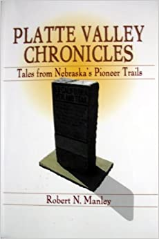 Platte Valley chronicles: Tales from Nebraska's Pioneer Trails by Robert N Manley (2001-05-03)