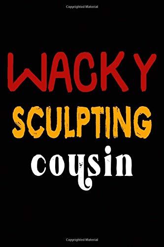 Wacky Sculpting Cousin: College Ruled Journal or Notebook (6x9 inches) with 120 pages Pexfri Sculpting Publishing