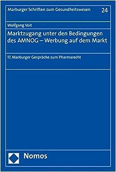 Marktzugang Unter Den Bedingungen Des Amnog - Werbung Auf Dem Markt: 17. Marburger Gesprache Zum Pharmarecht (Marburger Schriften Zum Gesundheitswesen) (German Edition)