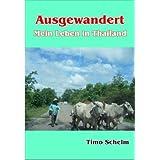 """Ausgewandert - Mein Leben in Thailandvon """"Timo Schelm"""""""