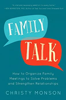 Family Talk: How to Organize Family Meetings to Solve Problems and Strengthen Relationships by [Monson, Christy]