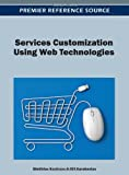 Services Customization Using Web Technologies, Kardaras, Dimitrios and Karakostas, Bill, 1466616040