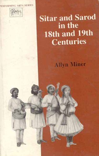 Sitar and Sarod in the 18th and 19th Centuries by ALLYN MINER (1997-01-01)