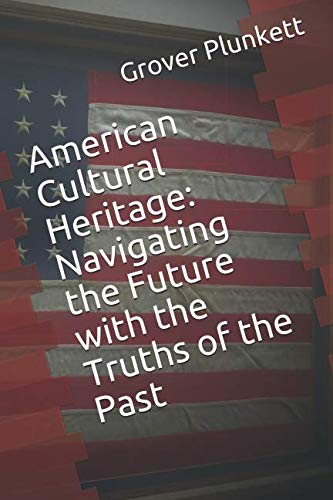 American Cultural Heritage:  Navigating the Future with the Truths of the Past by Independently published