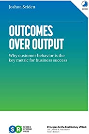 Outcomes Over Output: Why customer behavior is the key metric for business success (English Edition)