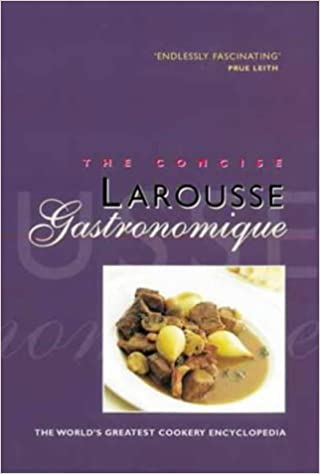 Concise Larousse Gastronomique The Worlds Greatest Cookery