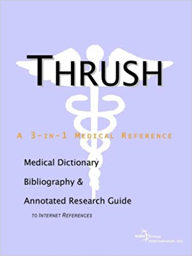 Book Thrush - A Medical Dictionary, Bibliography, and Annotated Research Guide to Internet References