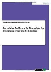 Die Richtige Ernahrung Fur Fitness-Sportler, Leistungssportler Und Bodybuilder