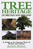 Tree Heritage of Britain and Ireland, Andrew Morton, 1840374322