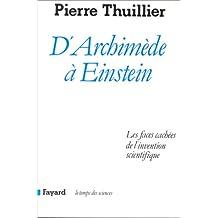 D'Archimède à Einstein: Les faces cachées de l'invention scientifique (Le Temps des sciences) (French Edition)