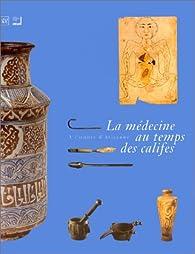 Book's Cover ofLa médicine au temps des califes: à l'ombre d'Avicenne