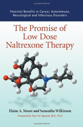 By Elaine A. Moore - The Promise of Low Dose Naltrexone Therapy: Potential Benefits in Cancer, Autoimmune, Neurological and Infectious Disorders