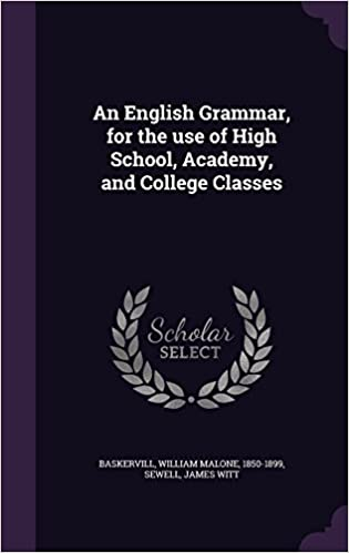 An English Grammar, for the use of High School, Academy, and College Classes