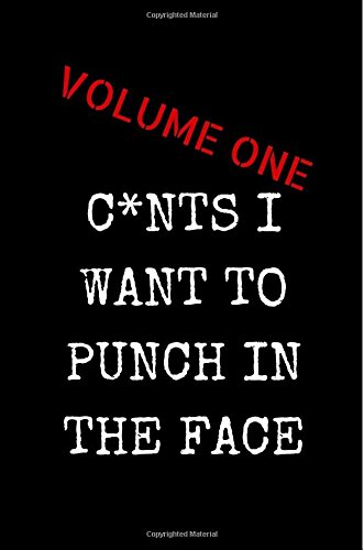 Download C*nts I Want To Punch In The Face - Volume One: Sarcastic Adult Funny Gag Gift for Friends, Colleagues & Mates - Blank Lined Journal Notebook pdf epub