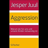 Aggression: Warum sie für uns und unsere Kinder notwendig ist (German Edition)