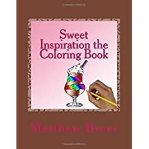 Sweet Inspiration the Coloring Book: An adult coloring book, inspired by sweets!