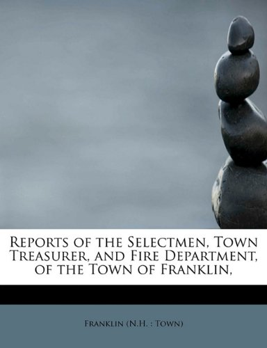 Download Reports of the Selectmen, Town Treasurer, and Fire Department, of the Town of Franklin, ebook