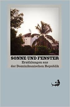 Book Sonne und Fenster: Erzählungen aus der Dominikanischen Republik: Volume 11 (Biblioteca de las Letras Dominicanas)