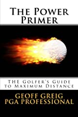 The Power Primer: THE Golfers Guide to Maximum Distance (Evoswing Instruction Series) (Volume 3) Paperback