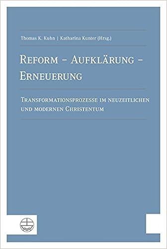 Reform - Aufklarung - Erneuerung: Transformationsprozesse Im Neuzeitlichen Und Modernen Christentum. Festschrift Zum 80. Geburtstag Von Martin Greschat