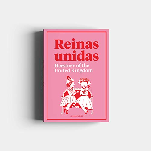 Reinas Unidas: Herstory of the United Kingdom (Superbritánico)