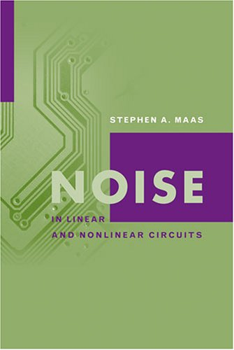 Noise In Linear And Nonlinear Circuits (Artech House Microwave Library) (Artech House Microwave Library (Hardcover)) (Maas Industrial Electronics)