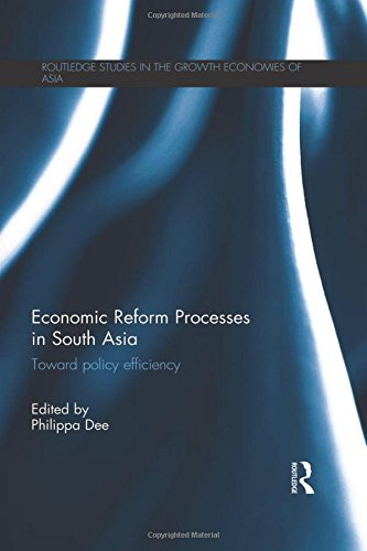 Economic Reform Processes in South Asia: Toward Policy Efficiency (Routledge Studies in the Growth Economies of Asia)