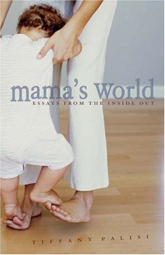 Mama's World: Essays from the Inside Out