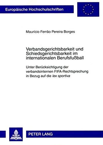 verbandsgerichtsbarkeit-und-schiedsgerichtsbarkeit-im-internationalen-berufsfussball-unter-bercksichtigung-der-verbandsinternen-fifa-rechtsprechung-series-2-law-srie-2-droit