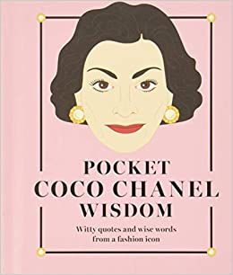 Pocket Coco Chanel Wisdom: Witty Quotes and Wise Words from a