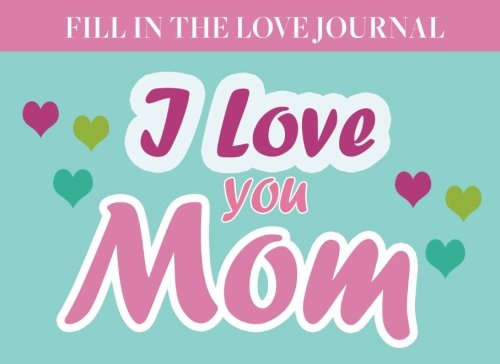 Fill In The Love Journal: Mother Daughter Journal/Mom Appreciation Gift/Mom Memory Book/Keepsake Journal/Great gift an Mother's Day for women, mom and grandma. pdf epub