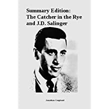 Summary Edition: The Catcher in the Rye and J.D. Salinger