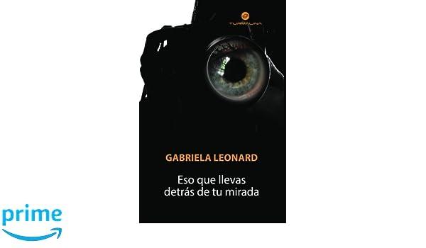 Eso que llevas detrás de tu mirada (Spanish Edition): Gabriela Leonard: 9789871587315: Amazon.com: Books