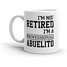 "Unique Ceramic Coffee Mug / Cup (11 oz.) — ""I'm Not Retired. I'm A Professional Abuelito"" Birthday Father's Day Christmas Gift For Dad Father Grandpa"
