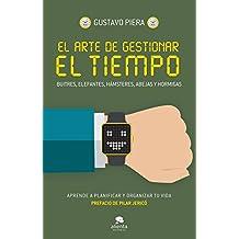 El arte de gestionar el tiempo: Buitres, elefantes, hámsteres, abejas y hormigas (Spanish Edition)