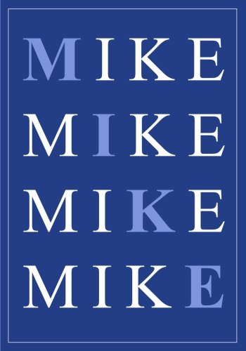 Download Mike: A Classic 7x10 Inch Ruled/Lined Personalized Name Notebook to Write In for Those Lucky Enough to Have the World's Coolest Name (Birthday and ... Gifts for Men and Boys Who Have Everything) ebook