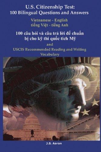 U.S. Citizenship Test: 100 Bilingual Questions and Answers Vietnamese – English: 100 câu hoi và câu tra loi de chuan bi cho ky thi quoc tich My (U.S. Citizenship Test Questions) (Vietnamese Edition)