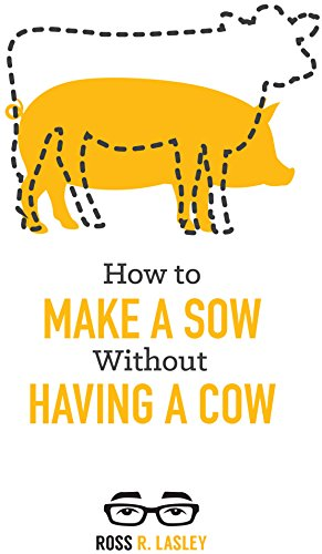 amazon com how to make a sow without having a cow understanding