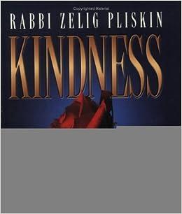 Book Kindness: Changing People's Lives for the Better by Zelig Pliskin (2000-02-01)