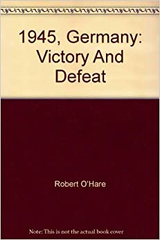 1945, Germany: Victory And Defeat