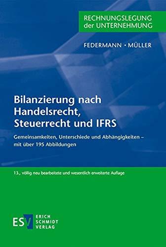 Bilanzierung Nach Handelsrecht Steuerrecht Und IFRS  Gemeinsamkeiten Unterschiede Und Abhängigkeiten – Mit über 195 Abbildungen