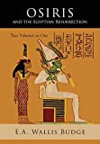 Osiris and the Egyptian Resurrection: Two Volumes Bound in One
